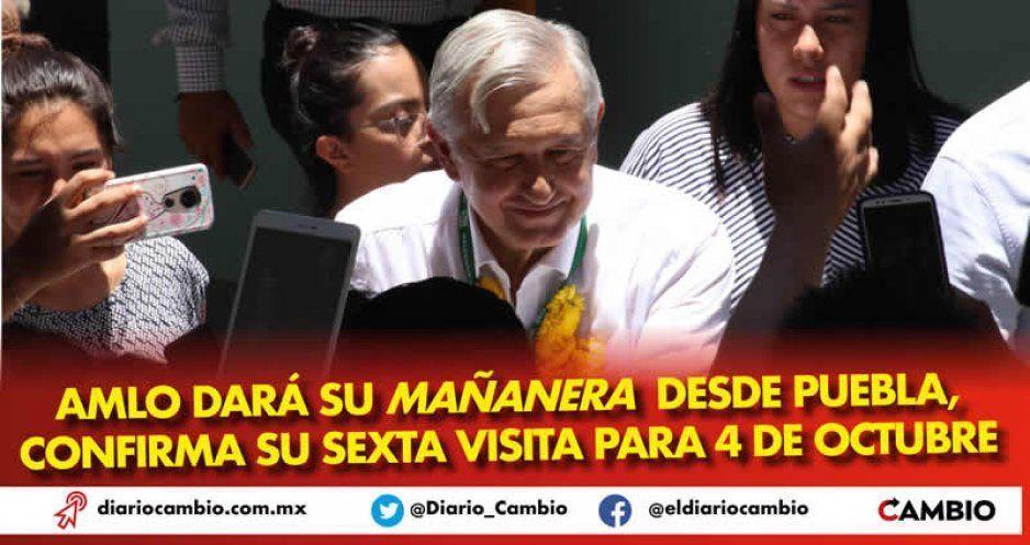 AMLO dará su mañanera desde Puebla, confirma su sexta visita para 4 de octubre