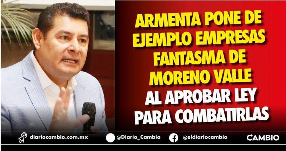 Armenta pone de ejemplo empresas fantasma de Moreno Valle al aprobar ley para combatirlas