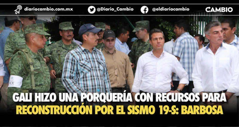 Gobierno de Gali desvió los recursos para reconstrucción del 19-S, denuncia Barbosa (VIDEO)