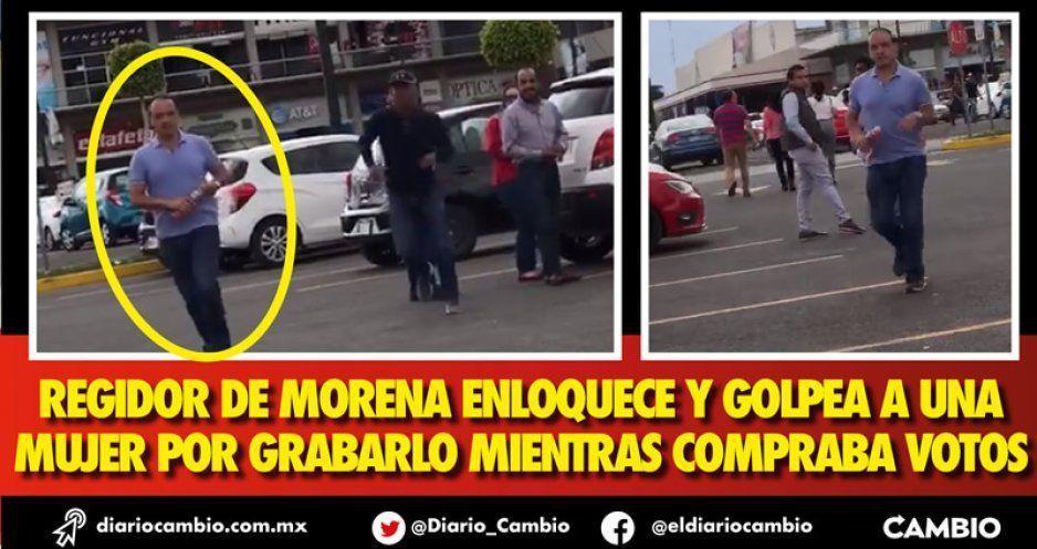 Regidor de Morena enloquece y golpea a una mujer por grabarlo mientras compraba votos