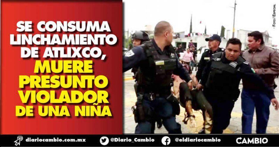 Se consuma linchamiento de Atlixco,  muere presunto violador de una niña