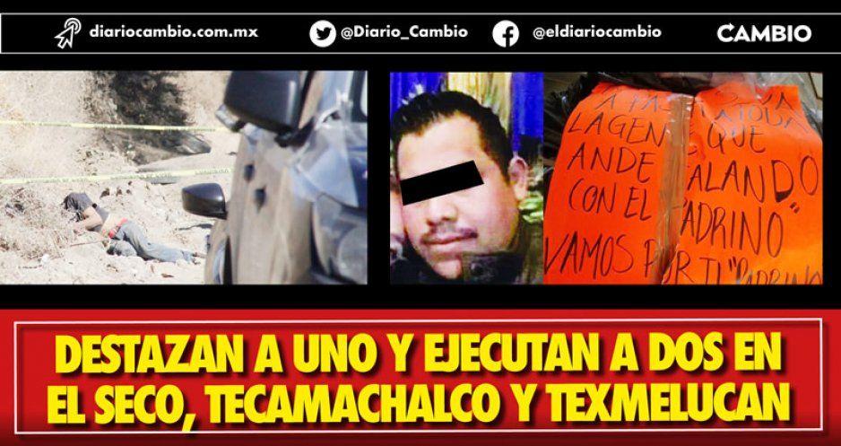 Destazan a uno y ejecutan a dos en  El Seco, Tecamachalco y Texmelucan