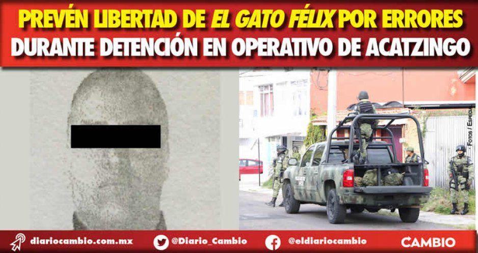 Prevén libertad de El Gato Félix por errores durante la detención del capo