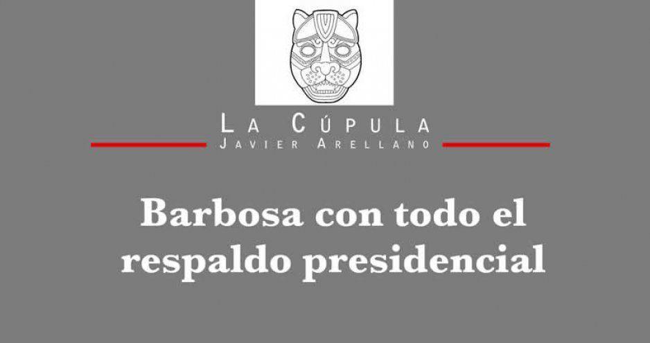 Barbosa con todo el respaldo presidencial