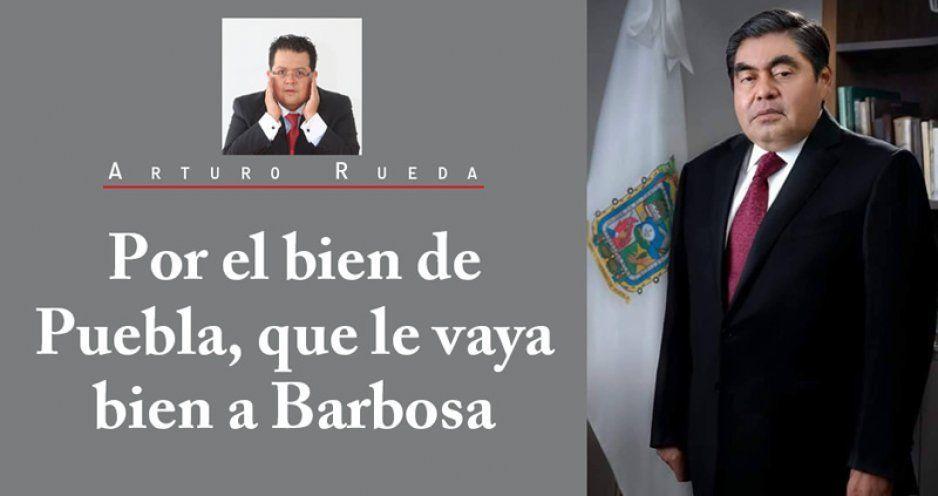 Por el bien de Puebla, que le vaya bien a Barbosa