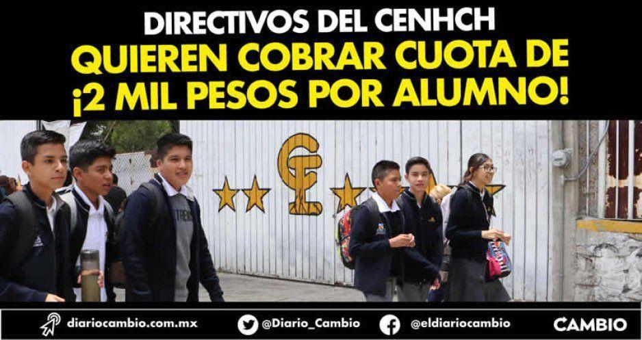 Directivos del Cenhch quieren cobrar cuota de ¡2 mil pesos por alumno!