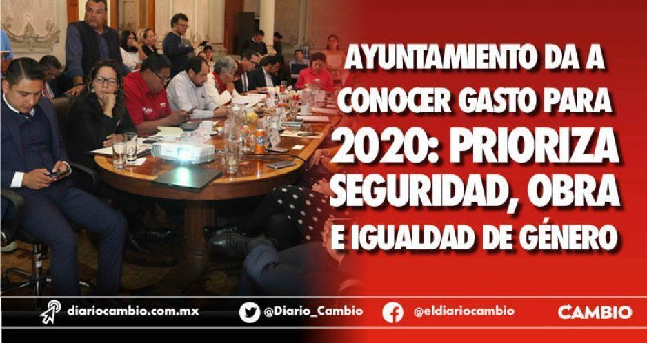 Ayuntamiento da a conocer gasto para 2020: prioriza seguridad, obra e igualdad de género