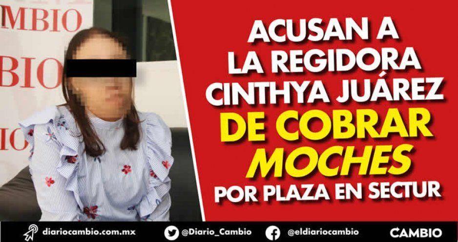Acusan a la regidora Cinthya Juárez de cobrar moches por plaza en Sectur