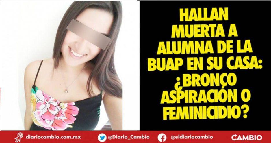 Investigan como feminicidio o por broncoaspiración muerte de estudiante de la BUAP