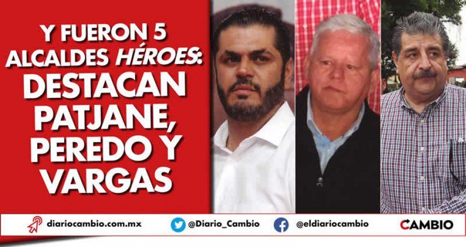 Y fueron 5 alcaldes héroes: destacan Patjane, Peredo y Vargas