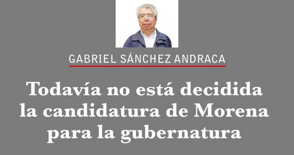 Todavía no está decidida la candidatura de Morena para la gubernatura