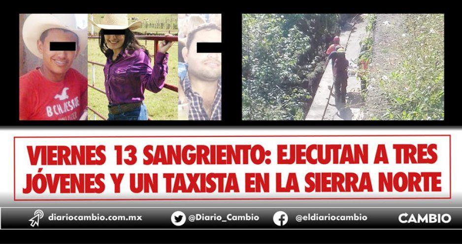 Viernes 13 sangriento: ejecutan a tres jóvenes y un taxista en la Sierra Norte