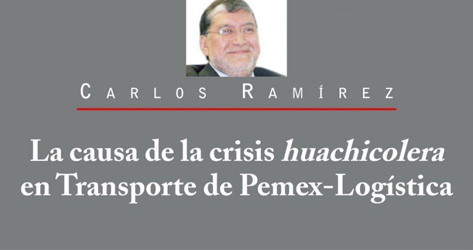 La causa de la crisis huachicolera en Transporte de Pemex-Logística