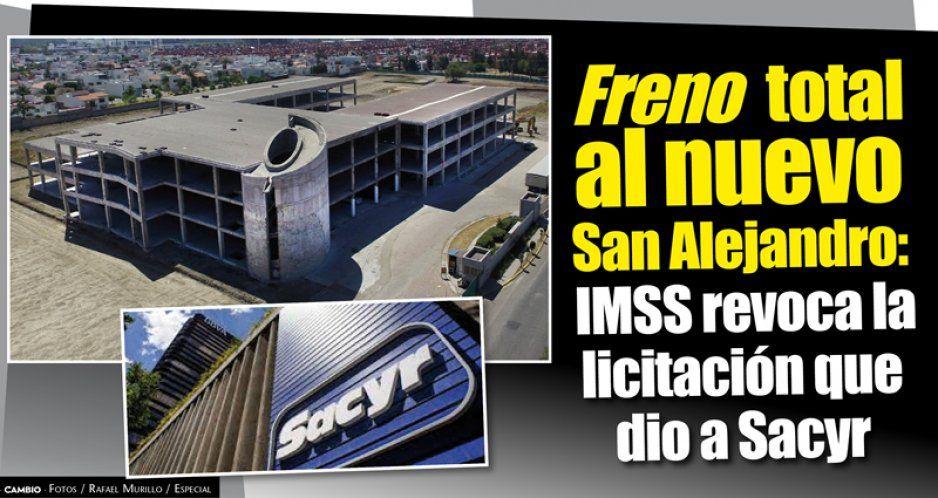 Freno total al nuevo San Alejandro: IMSS revoca la licitación que dio a Sacyr