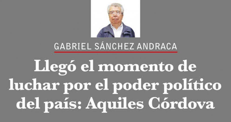 Llegó el momento de luchar por el poder político del país: Aquiles Córdova