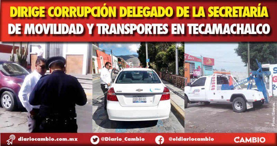Dirige corrupción delegado de la Secretaría de Movilidad y Transportes en Tecamachalco (FOTOS)