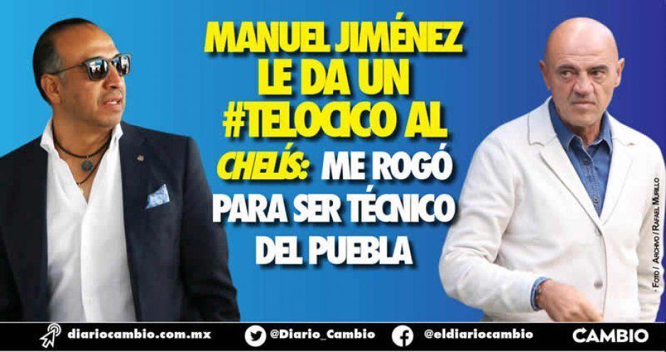 Manuel Jiménez le da un #TeLocico al  Chelís: me rogó para ser técnico del Puebla