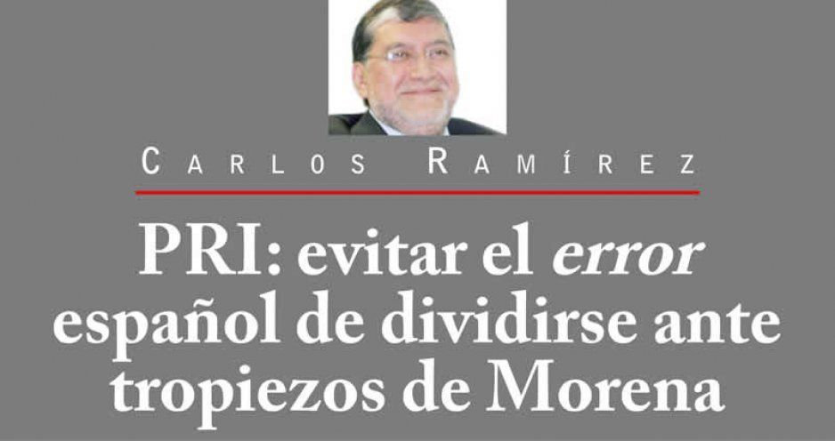 PRI: evitar el error español de dividirse ante tropiezos de Morena