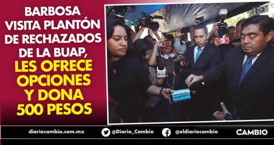 Barbosa visita plantón de rechazados de la BUAP, les ofrece opciones y dona 500 pesos (VIDEO)