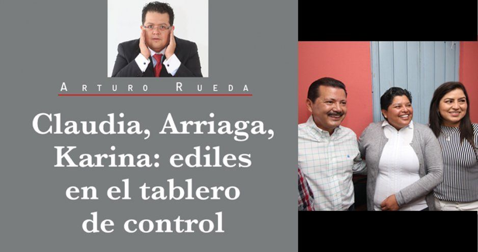 Claudia, Arriaga, Karina: ediles en el tablero de control
