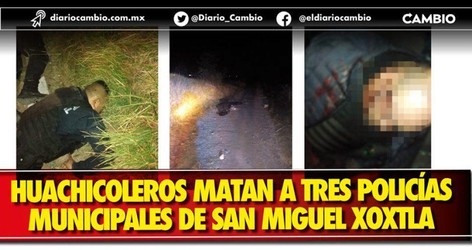 Huachicoleros matan a tres policías municipales de San Miguel Xoxtla