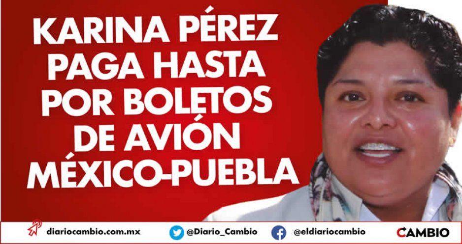 Karina Pérez paga hasta por boletos de avión México-Puebla