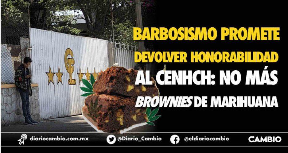 Barbosismo promete devolver honorabilidad al CENHCH: no más brownies de marihuana