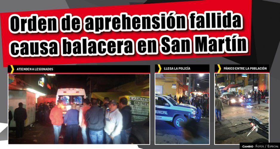 Orden de aprehensión fallida causa balacera en San Martín