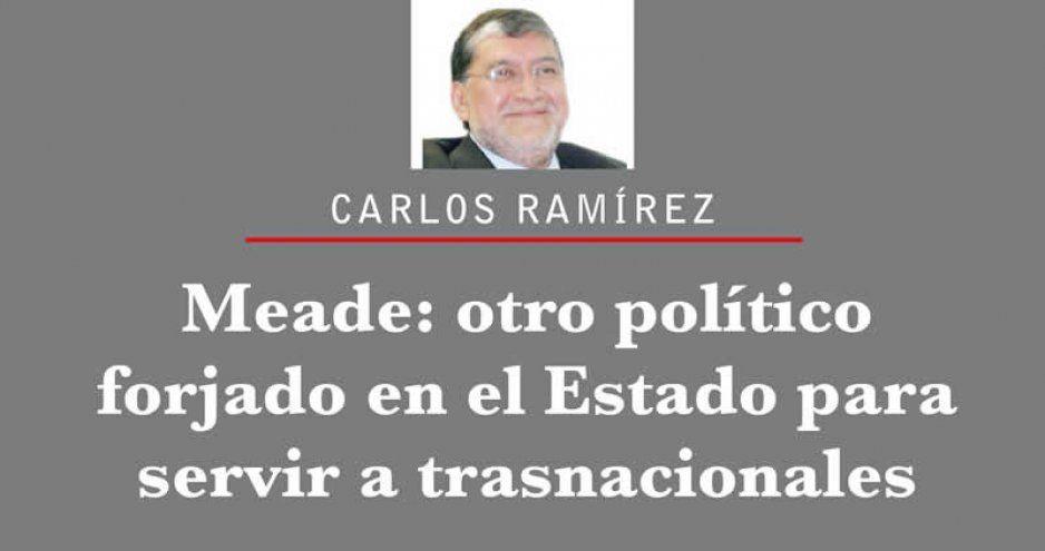 Meade: otro político forjado en el Estado para servir a trasnacionales