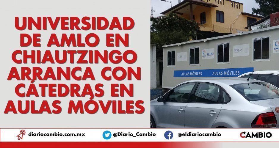 Universidad de AMLO en Chiautzingo arranca con cátedras en aulas móviles