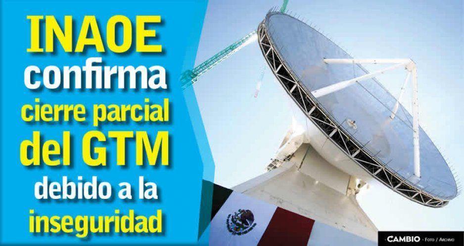 Confirma INAOE cierre parcial del Gran Telescopio Milimétrico