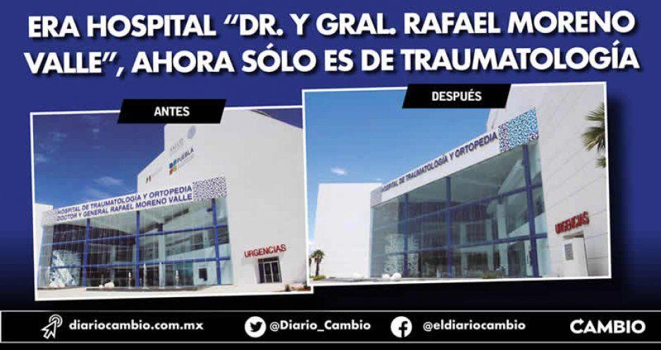 """Era Hospital """"Dr. y Gral. Rafael Moreno Valle"""", ahora sólo es de Traumatología"""