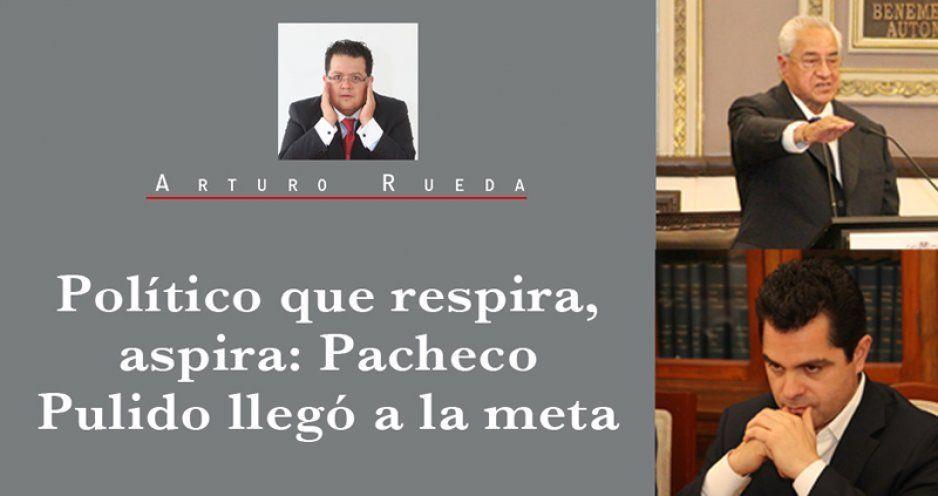 Político que respira, aspira: Pacheco Pulido llegó a la meta
