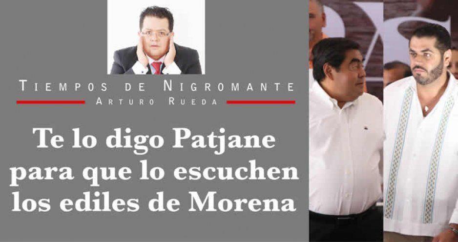 Te lo digo Patjane para que lo escuchen los ediles de Morena