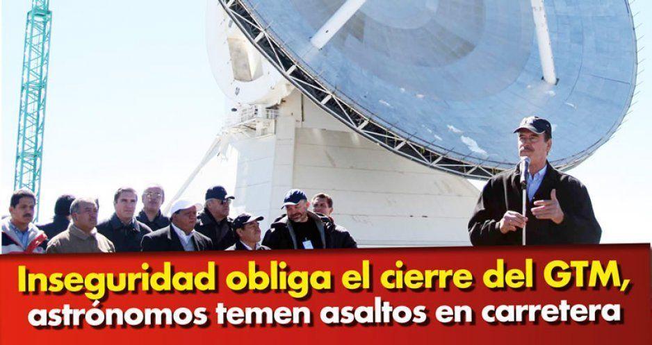 Por miedo, científicos abandonan el Gran Telescopio Milimétrico; costó 200 millones de USD