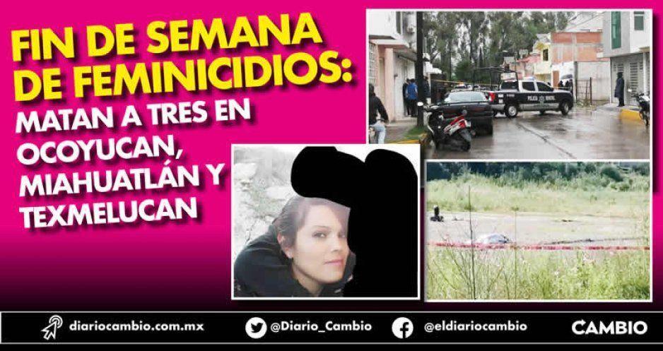 Fin de semana de feminicidios, ocurrieron tres en Texmelucan, Santiago Miahuatlán y Ocoyucan