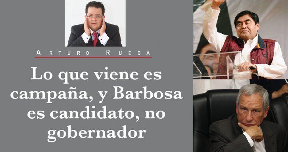 Lo que viene es campaña, y Barbosa es candidato, no gobernador