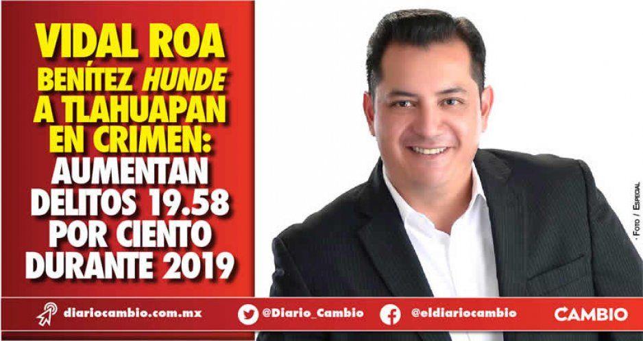 Vidal Roa Benítez hunde a Tlahuapan en crimen: aumentan delitos 19.58 por ciento durante 2019