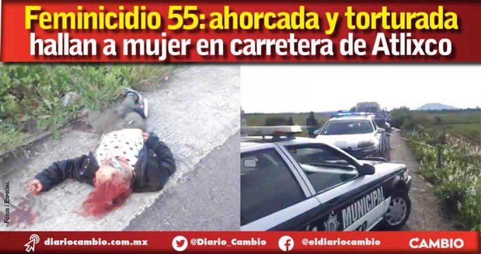 Feminicidio 55: ahorcada y torturada  hallan a mujer en carretera de Atlixco