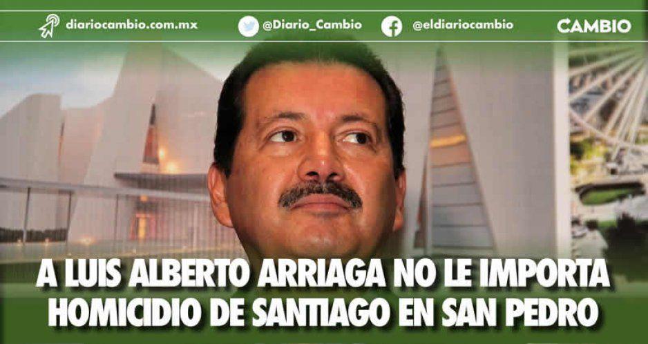 A Luis Alberto Arriaga no le importa homicidio de Santiago en San Pedro