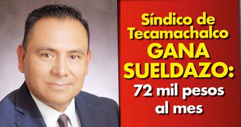 Síndico de Tecamachalco gana  sueldazo: 72 mil pesos al mes