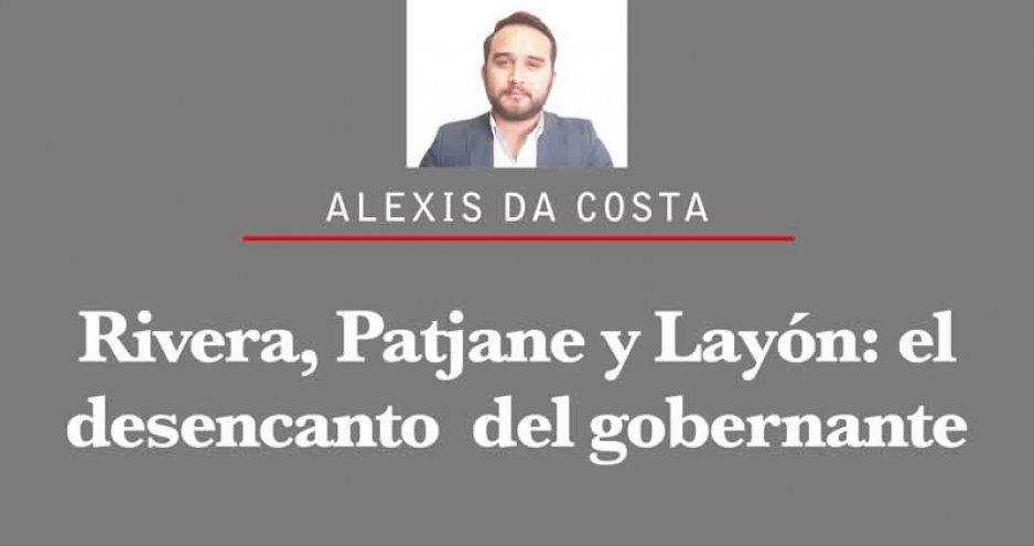 Rivera, Patjane y Layón: el desencanto  del gobernante