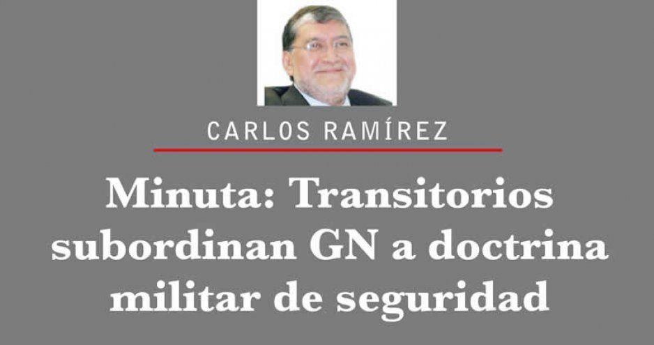 Minuta: Transitorios subordinan GN a doctrina militar de seguridad