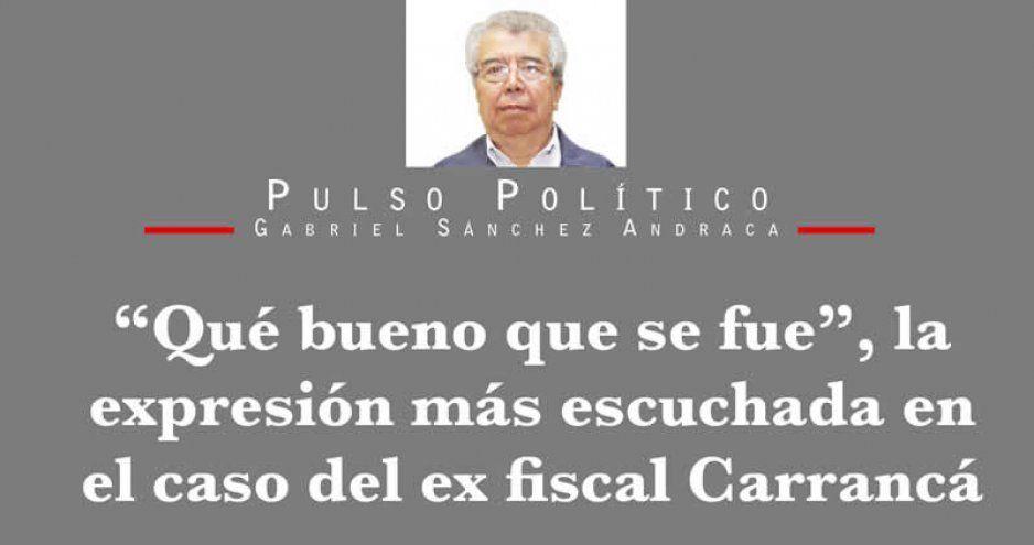"""""""Qué bueno que se fue"""", la expresión más escuchada en el caso del ex fiscal Carrancá"""