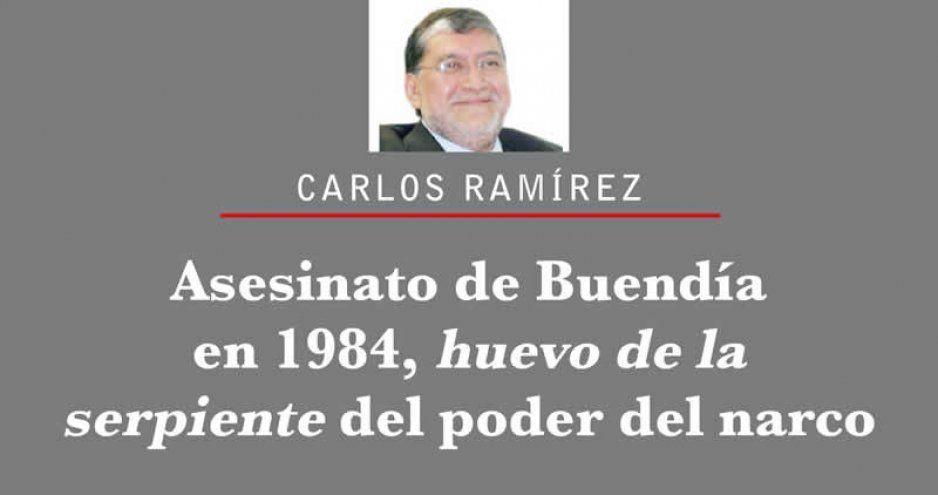 Asesinato de Buendía en 1984, huevo de la serpiente del poder del narco