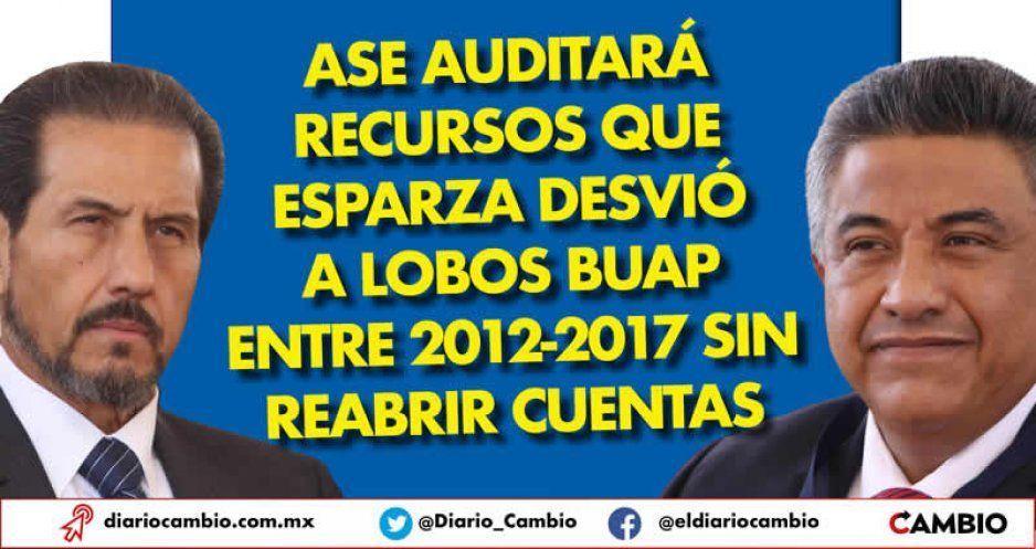 ASE auditará recursos que Esparza desvió a Lobos BUAP entre 2012-2017 sin reabrir cuentas