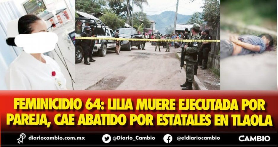 Feminicidio 64: Lilia muere ejecutada por pareja, cae abatido por estatales en Tlaola