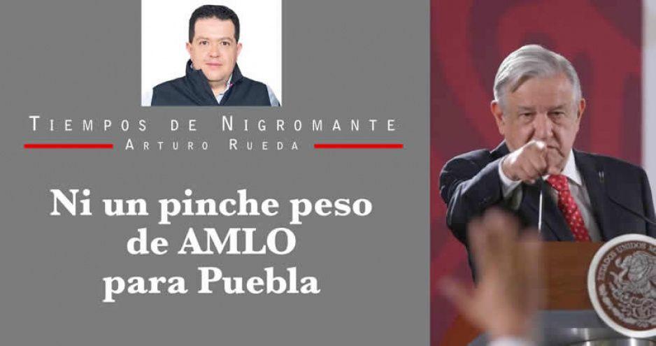 Ni un pinche peso de AMLO para Puebla