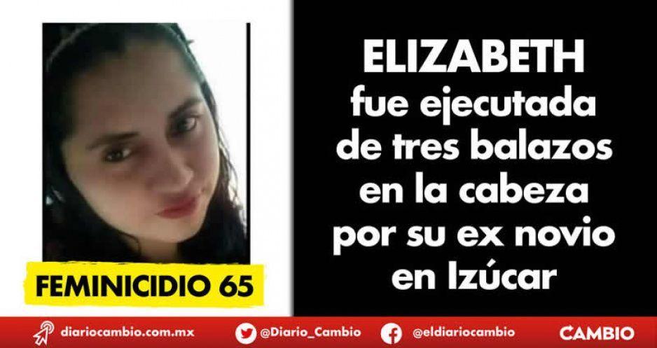 Feminicidio 65: Elizabeth fue ejecutada de tres  balazos en la cabeza por su ex novio en Izúcar