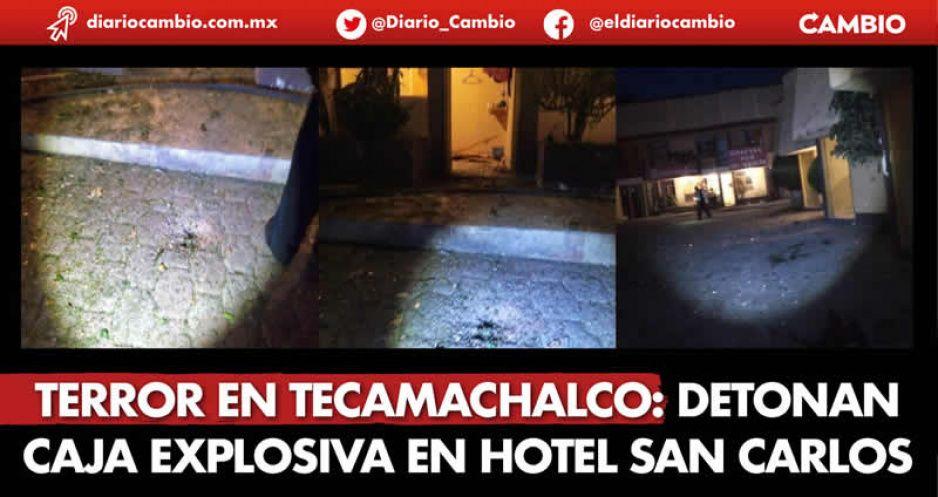 Terror en Tecamachalco: detonan caja explosiva en Hotel San Carlos